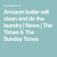 Amazon butler will clean and do the laundry   News   The Times & The Sunday Times