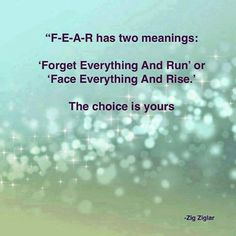 Some other really good ones for fear are: False evidence appearing real. Feeling, Excited and Ready!