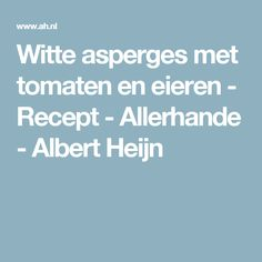Witte asperges met tomaten en eieren - Recept - Allerhande - Albert Heijn