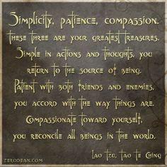 'Simplicity, patience, compassion.'
