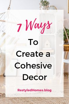 7 ways to create a flawless home decor. Using interior design tips and tricks for a cohesive decor will take your home to another level. These affordable home decor ideas will allow your rooms to flow