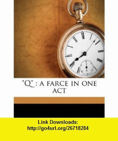 Q a farce in one act (9781178379334) Stephen Leacock, Basil Macdonald Hastings , ISBN-10: 1178379337  , ISBN-13: 978-1178379334 ,  , tutorials , pdf , ebook , torrent , downloads , rapidshare , filesonic , hotfile , megaupload , fileserve