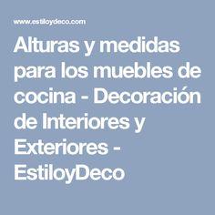 Alturas y medidas para los muebles de cocina - Decoración de Interiores y Exteriores - EstiloyDeco