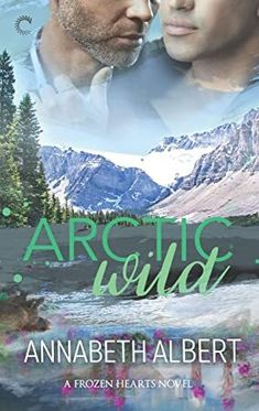 Arctic Wild by Annabeth Albert Series: Frozen Hearts, Publisher: Carina Press (Harlequin) Release Date (Print & Ebook): eB. To Be Wanted, Frozen Heart, Romance Novels, Gay Romance, Good Good Father, What To Read, Funny Stories, Book Photography, Arctic