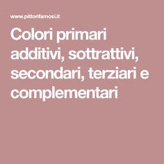 Colori primari additivi, sottrattivi, secondari, terziari e complementari