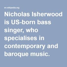 """Nicholas Isherwood-- is US-born bass singer, who specialises in contemporary and baroque music. Notable roles include """"Lucifer"""" in the world premieres of Stockhausen's Montag, Dienstag, and Freitag from Licht at La Scala and the Leipzig Opera, and in Donnerstag aus Licht at Covent Garden"""