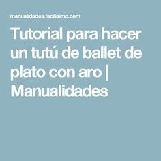 Tutorial para hacer un tutú de ballet de plato con aro   Manualidades