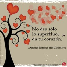"""""""No des sólo lo superfluo, da tu corazón.""""  Madre Teresa de Calcuta #inspiracion"""