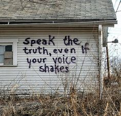 """Speak the truth even if your voice shakes. (Inspired by Maggie Kuhn: """"Speak your mind, even if your voice shakes."""")"""