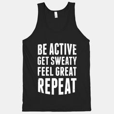 Be Active, Get Sweaty, Feel Great, Repeat #gym #fitness #workout