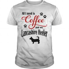 All I need is Coffee and my Lancashire Heeler T-Shirts T-Shirts, Hoodies ==►► Click Shopping NOW!