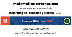 ¡¡¡Vota a matematicascercanas.com en los Premios Bitácoras 2016!!!