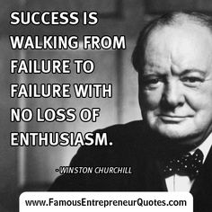"""WINSTON CHURCHILL QUOTE:  """"Success Is Walking From Failure To Failure With No Loss Of Enthusiasm."""" - Winston Churchill  #winstonchurchill #leadership #famous #entrepreneur #quotes"""