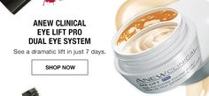 Anew Clinical Eye Lift Pro Dual Eye System. See a dramatic lift in just 7 days. 2 for $40 Sale!