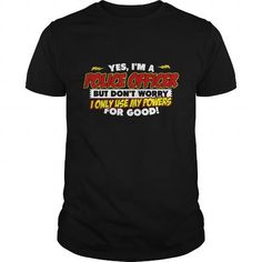 Awesome Tee Yes Im A Police Officer  But Dont Worry I Only Use My Powers For Good T Shirt Shirts & Tees