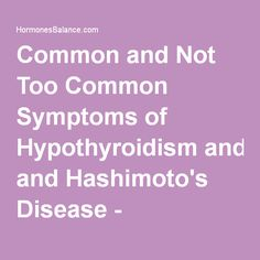 Common and Not Too Common Symptoms of Hypothyroidism and Hashimoto's Disease - HormonesBalance.com - HormonesBalance.com