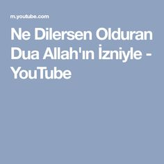 Ne Dilersen Olduran Dua Allah'ın İzniyle - YouTube Allah, Youtube, Youtubers, Youtube Movies