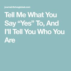 """Tell Me What You Say """"Yes"""" To, And I'll Tell You Who You Are"""
