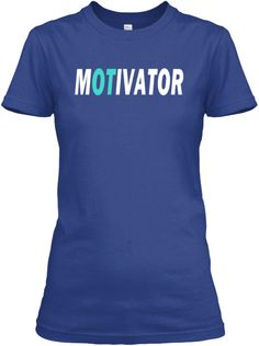 OT Motivator tee - April is Occupational Therapy Month!  #aota #nbcot #occupationaltherapy #OTmonth #shirt