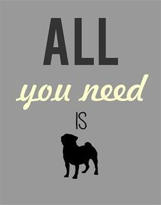 All you need pug print by LittleLolaGirl on Etsy,