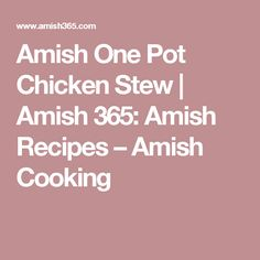 Amish One Pot Chicken Stew   Amish 365: Amish Recipes – Amish Cooking