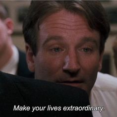 Make your lives extraordinary dead poet society Robin Williams, Carpe Diem, Up The Movie, Oh Captain My Captain, Favorite Movie Quotes, Dead Poets Society, Movie Lines, Film Quotes, Movies Showing