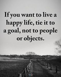 """2,433 Likes, 17 Comments - Positive Quotes Daily  (@positiveenergy_plus) on Instagram: """"If you want to live a happy life, tie it to a goal, not to people or objects. #positiveenergyplus"""""""