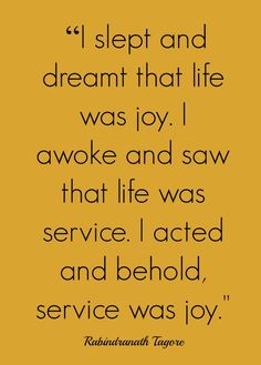 I slept and dreamt that life was joy. I awoke and saw that life was service. I acted and behold, service was joy. Tagore Frases, Sign Quotes, Bible Quotes, Love Words, Beautiful Words, Life In Grace, Meaningful Quotes, Inspirational Quotes, Favorite Quotes
