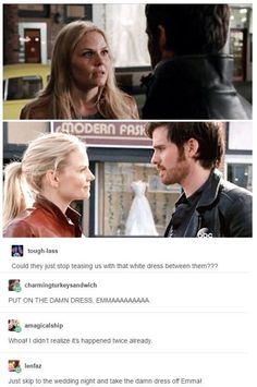 ~that last comment 'Just skip to the wedding night and take the damn dress off Emma!' Awesome!~
