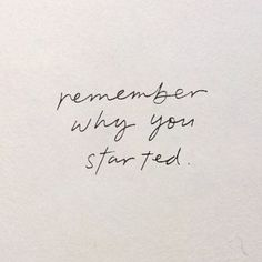 Remember why you started. #life #quote #motivational
