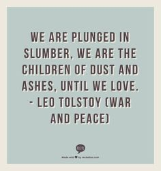 War and Peace - Leo Tolstoy Love, love, love