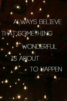 Always believe that something wonderful is about to happen.I do believe.I do believe .I do . Words Quotes, Me Quotes, Motivational Quotes, Inspirational Quotes, Sayings, Motivational Speakers, Famous Quotes, The Words, Cool Words