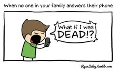 When no one in your family answers their phone.