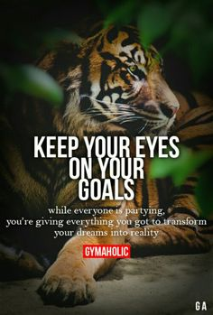 Gymaholic - Fitness Revolution Keep Your Eyes On Your Goals Sport Motivation, Fitness Motivation, Fitness Quotes, Weight Loss Motivation, Workout Quotes, Study Motivation, Workout Fitness, Lion Quotes, Me Quotes