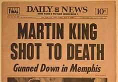 "Famous Newspaper Headlines | Daily News: ""Martin King Shot to Death: Gunned Down in Memphis ..."