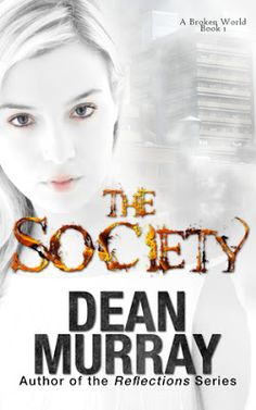 The Society (A Broken World Volume 1) by Dean Murray - #Action, #Adventure, #Dystopian, #Young_Adult, 5 out of 5 (exceptional)  (August)