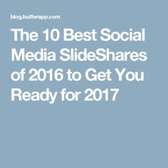 The 10 Best Social Media SlideShares of 2016 to Get You Ready for 2017