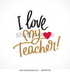 I Love My Teacher! Fashionable calligraphy. Excellent gift card to the Teacher's Day. Vector illustration on light gray background. Elements for design. - Shutterstock Premier