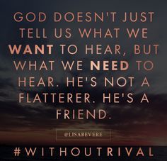 God is a friend and will tell us what we need You have no rival. Let that sink in! no one can replace you. #lisabevere #withoutrival Lisa Bevere Without Rival
