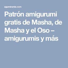 Patrón amigurumi gratis de Masha, de Masha y el Oso – amigurumis y más