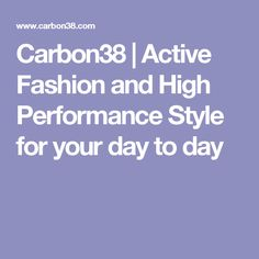 Carbon38 | Active Fashion and High Performance Style for your day to day