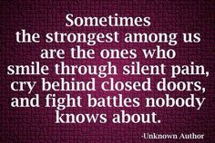 Sometimes strong people are the ones who suffer in silence..