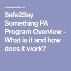 Safe2Say Something PA Program Overview - What is it and how does it work?