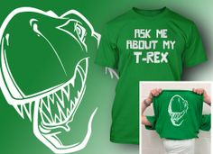 Funny Ask me about my T-Rex T-Shirt - @Brianne Tonker  I would so get this for paddy if I didn't think it would get him in trouble :)