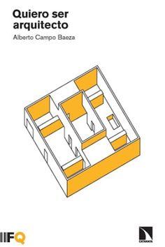 Quiero ser arquitecto / Alberto Campo Baeza. Fundación Arquia, Barcelona ; Los Libros de la Catarata, Madrid : 2015. 108 p. : il. Colección: Arquia/Contextos ; 1. ISBN 9788460822547 / 9788490970621 Arquitectos. Arquitectura -- Estudio y enseñanza.