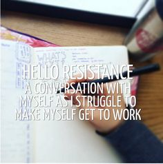 Hello Resistance [A conversation with myself as I struggle to make myself get to…