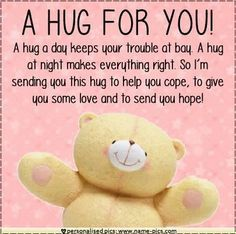"""Love & hug Quotes : """"A hug for you! A hug a day keeps your trouble at bay. A hug at night makes ever. - Quotes Sayings I Needed You Quotes, Needing You Quotes, Thinking Of You Quotes, Hugs And Kisses Quotes, Hug Quotes, Kissing Quotes, Wisdom Quotes, Daily Quotes, Need A Hug"""