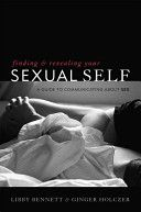 Finding and Revealing Your Sexual Self: A Guide to Communicating About Sex ~ Bennett & Holczer