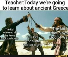 Teacher:Today we're going to learn about ancient Greece - iFunny :) Really Funny Memes, Stupid Funny Memes, Funny Relatable Memes, Haha Funny, Hilarious, Funny Stuff, Random Stuff, Jack Sparrow Quotes, Greek Mythology