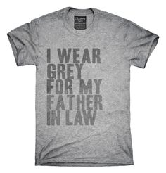 I Wear Grey For My Father In Law Awareness Support T-shirts, Hoodies,